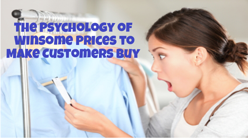 The Psychology of  Winsome Prices to Make Customers Buy