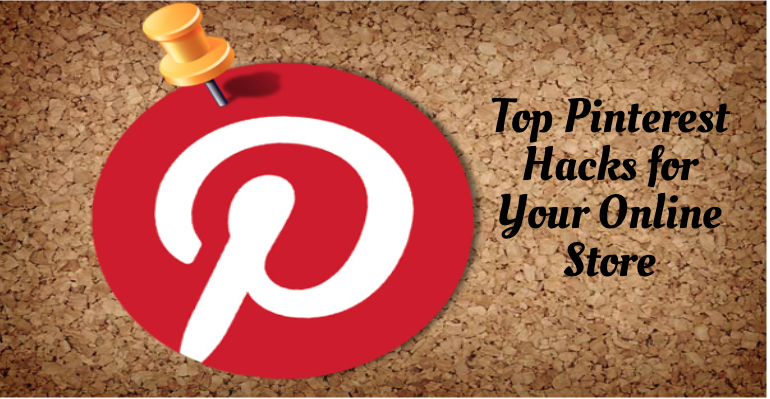 Top 7 Pinterest Hacks for Your Online Store